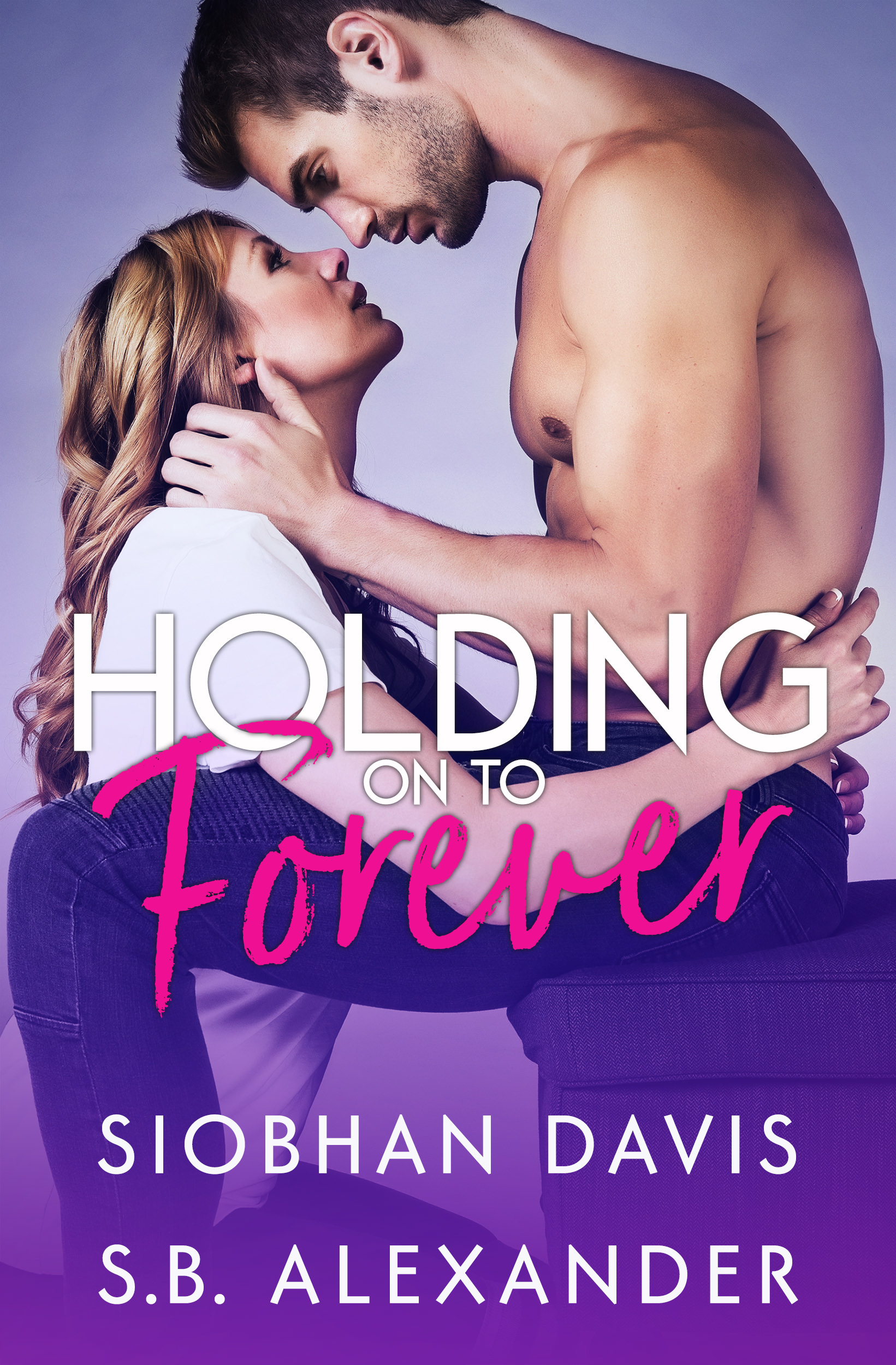 Holding on to Forever by Siobhan Davis and S.B. Alexander